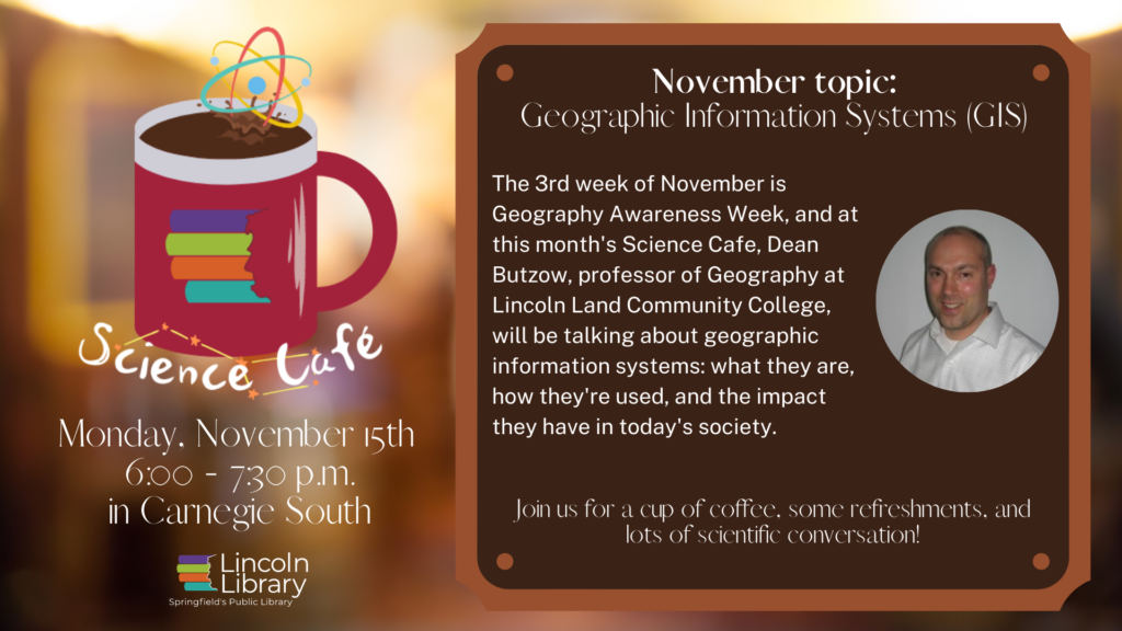 Geographic Information Systems, Lincoln Library Science Cafe
